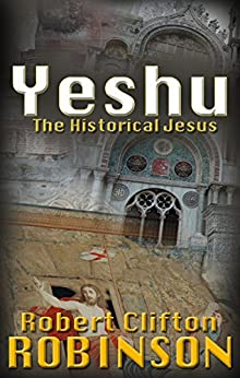 Yeshu: The Historical Jesus by [Robinson, Robert Clifton]