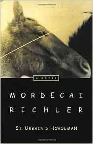 St. Urbain's Horseman by Mordecai Richler (April 10 2001): Amazon.com