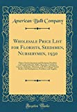 Amazon / Forgotten Books: Wholesale Price List for Florists, Seedsmen, Nurserymen, 1930 Flower Seeds American and European Novelties and Standard Kinds , Bulbs, Begonias, . Kinds, Lily Headquarters, Fertilizers and (American Bulb Company)