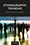 Ethnographic Thinking: From Method to Mindset (Anthropology & Business)
