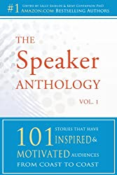 The Speaker Anthology, Vol. 1:  101 Stories That Have Inspired and Motivated Audiences from Coast to Coast