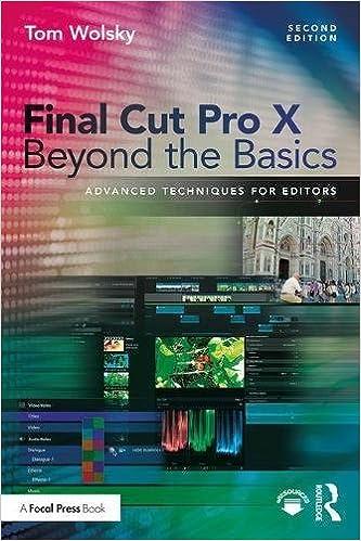 Final Cut Pro X Beyond the Basics: Advanced Techniques for Editors
