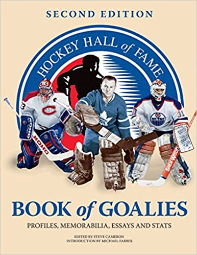 Amazoncom Hockey Hall Of Fame Book Of Goalies Profiles  Amazoncom Hockey Hall Of Fame Book Of Goalies Profiles Memorabilia  Essays And Stats  Steve Cameron Michael Farber Books