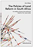 The Policies of Land Reform in South Africa: An analysis of actors and institutions based on four case studies (edition: forschung)
