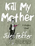 Kill My Mother, Jules Feiffer, 0871407981