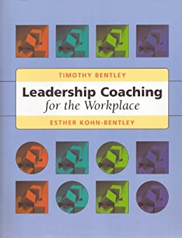 Leadership Coaching For The Workplace by [Bentley, Timothy, Kohn-Bentley, Esther]