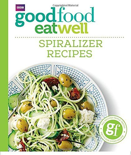 Good Food Eat Well: Spiralizer Recipes by No Author Details (2016-09-22)