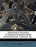 Kungliga Svenska Vetenskapsakademiens Handlingar, Volume 22..., , 1273329449