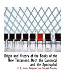 Origin and History of the Books of the New Testament, Both the Canonical and the Apocraphal, C. E. Stowe, 1140618334
