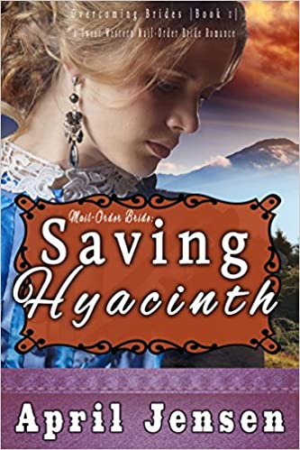 Mail-Order Bride: Saving Hyacinth: A Sweet Western Mail-Order Bride Romance (Overcoming Brides Book 1)