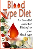 diet based on your blood type - Blood Type Diet: An Essential Guide For Eating Based On Your Blood Type (blood type, blood type diet, blood type a, blood type o, blood type ab, blood type b, blood type diet success,)