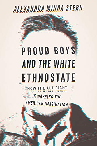 Ebook cover from Proud Boys and the White Ethnostate: How the Alt-Right Is Warping the American Imagination by Alexandra Minna Stern
