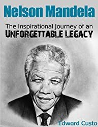 Nelson Mandela: The Inspirational Journey of an Unforgettable Legacy (Mandela Biography) (Famous Biographies) (English Edition)