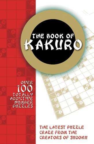 The Book of Kakuro: Over 100 Totally Addictive Number Puzzles