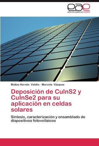 Deposicin de CuInS2 y CuInSe2 para su aplicacin en celdas solares: Sntesis, caracterizacin y ensamblado de dispositivos fotovoltaicos (Spanish Edition)