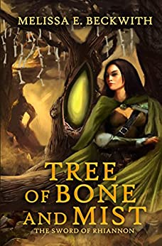 Tree of Bone and Mist: The Sword of Rhiannon Series: Book One by [Beckwith, Melissa E., Beckwith, Melissa]