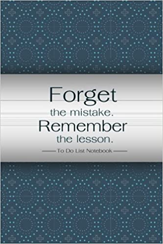 To Do List Notebook Forget the mistake remember the lesson.: Simple Effective Time Management System (Volume 2)
