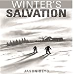 Winter's Salvation: A Zombie Apocalypse Book   Jason T. Deyo