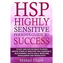 HSP: Highly Sensitive Person's Guide to Success, 10 Easy and Fast Technics to Utilize Empath Power of Introvert for Confidence, Relationships, Social Skills, ... Social Anxiety, Self Esteem, Intuitives)