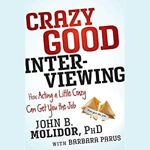 Crazy Good Interviewing: How Acting a Little Crazy Can Get You the Job Audiobook