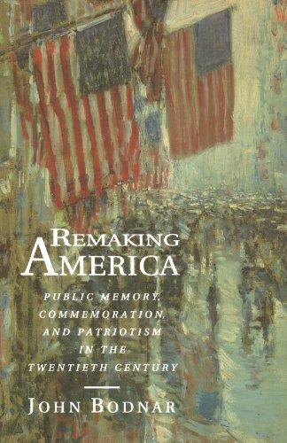 Remaking America: Public Memory, Commemoration, and Patriotism in the Twentieth Century