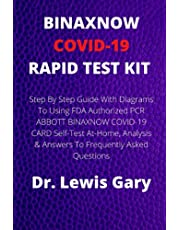 BINAXNOW COVID-19 RAPID TEST KIT: Step By Step Guide With Diagrams To Using FDA Authorized PCR ABBOTT BINAXNOW COVID-19 CARD Self-Test At-Home, Analysis & Answers To Frequently Asked Questions