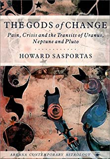 The Gods of Change: Pain, Crisis and the Transits of Uranus, Neptune