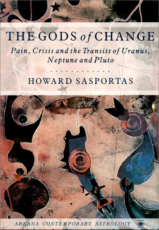 The Gods of Change: Pain, Crisis, and the Transits of Uranus, Neptune, and Pluto (Arkana's Contemporary Astrology Series)