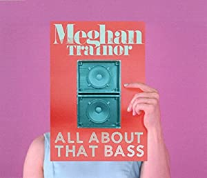 All About That Bass — Meghan Trainor | Last.fm