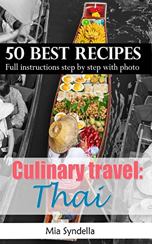Culinary travel: Thailand. 50 Best Recipes. Full instructions step by step with photo.: Healthy, chili, low carb Thai cooking recipes. (English Edition)