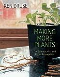 Making More Plants, Ken Druse, 1584799609