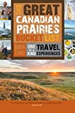 The Great Canadian Prairies Bucket List: One-of-a-Kind Travel Experiences (The Great Canadian Bucket List)