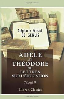 Adèle et Théodore ou Lettres sur l'éducation tome 2 par Genlis
