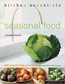 Seasonal Food: How to Enjoy Food at Its Best (Kitchen Essentials)
