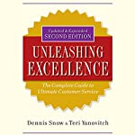 Unleashing Excellence: The Complete Guide to Ultimate Customer Service, 2nd Edition | Dennis Snow,Teri Yanovitch