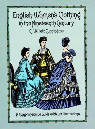 [English Women's Clothing in the Nineteenth Century: A Comprehensive Guide with 1,117 Illustrations (Dover Fashion and] (Women In History Costumes)