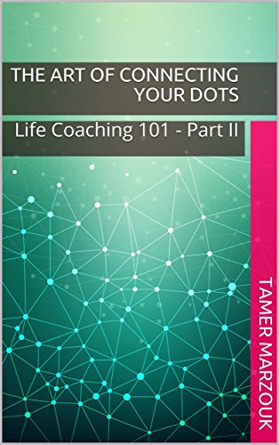 The Art of Connecting Your Dots: Life Coaching 101 - Part II