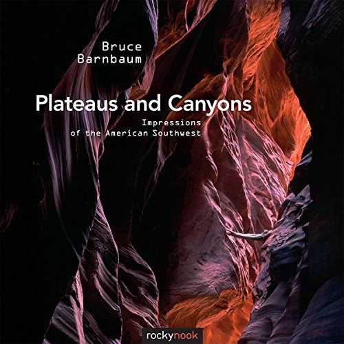 Plateaus and Canyons: Impressions of the American Southwest por Bruce Barnbaum