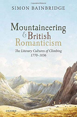 Amazon.com: Mountaineering and British Romanticism: The Literary Cultures  of Climbing, 1770-1836 (9780198857891): Bainbridge, Simon: Books