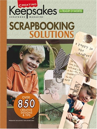 Creating Keepsakes: Scrapbooking Solutions (Leisure Arts #15934)