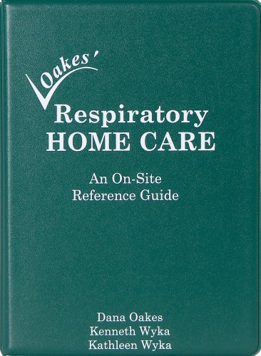 Oakes' Respiratory Home Care: An On-Site Reference Guide