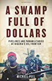 img - for A Swamp Full of Dollars: Pipelines and Paramilitaries at Nigeria's Oil Frontier by Michael Peel (2010-07-01) book / textbook / text book