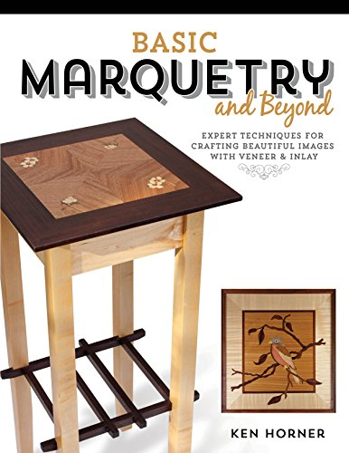 Marquetry Art - Basic Marquetry and Beyond: Expert Techniques for Crafting Beautiful Images with Veneer and Inlay