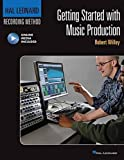Getting Started with Music Production: Hal Leonard Recording Method (Music Pro Guides)