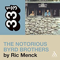 The Byrds' 'The Notorious Byrd Brothers' (33 1/3 Series)