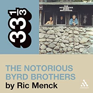 The Byrds' 'The Notorious Byrd Brothers' (33 1/3 Series) Audiobook