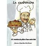 La carbonara (101 recettes de pâtes d'une autre fois t. 2) (French Edition)