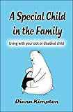 A Special Child in the Family: Living with your sick or disabled child