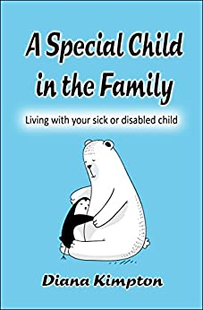 A Special Child in the Family: Living with your sick or disabled child by [Kimpton, Diana]