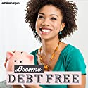 Become Debt Free: Sort Out Your Finances, with Subliminal Messages Speech by  Subliminal Guru Narrated by  Subliminal Guru